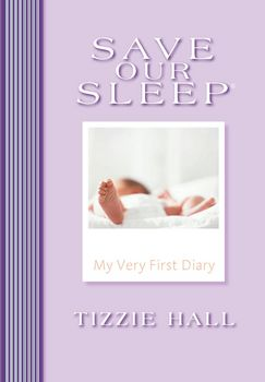 Tizzie Hall,  Save Our Sleep® : My Very First Diary - The International Baby Whisperer